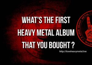 Your First Heavy Metal Album That You Bought